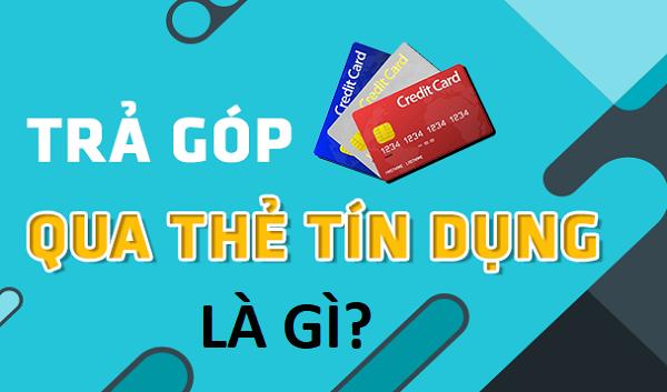 trả góp qua thẻ tín dụng là gì